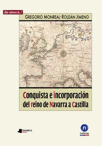 Conquista E Incorporacion Del Reino De Navarra A Castilla - Gregorio Monreal / Roldan Jimeno