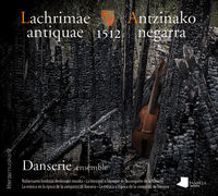 (dvd+lib) Lachrimae Antiquae 1512 - Antzinako Negarra - Danserie Ensemble