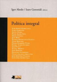 Politica Integral - Igor Ahedo Gurrutxaga / [ET AL. ]