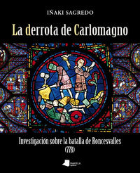DERROTA DE CARLOMAGNO, LA - INVESTIGACION SOBRE LA BATALLA DE RONCESVALLES (778)