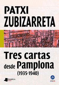 Tres Cartas Desde Pamplona (1935-1940) - Patxi Zubizarreta Dorronsoro