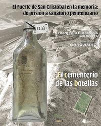 El:  De Prision A Sanatorio Penitenciario  fuerte de sancristobal en la memoria  -  El Cementerio De Las Botellas (+dvd) - Francisco  Etxeberria (ed. )  /  Koldo   Pla (ed. )