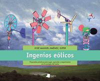 INGENIOS EOLICOS - PROPUESTAS PRACTICAS PARA JUGAR, APRENDER Y EXPERIMENTAR CON LA ENERGIA DEL VIENTO