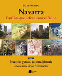 NAVARRA, CASTILLOS QUE DEFENDIERON EL REINO TOMO V - NUESTRAS GENTES, NUESTRA HISTORIA - DICCIONARIO DE LAS MERINDADES