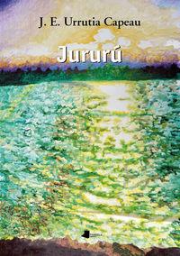 Jururu - Jose Enrike Urrutia Capeau