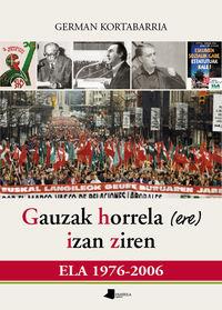 GAUZAK HORRELA (ERE) IZAN ZIREN - ELA 1976-2006