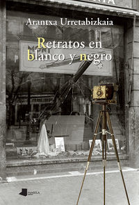 Retratos En Blanco Y Negro - Arantxa Urretabizkaia