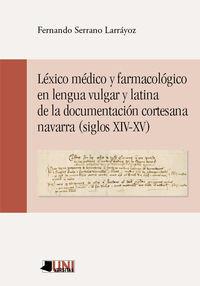 Lexico Medico Y Farmacologico En Lengua Vulgar Y Latina De La Documentacion Cortesana Navarra (siglos Xiv-Xv) - Fernando Serrano Larrayoz