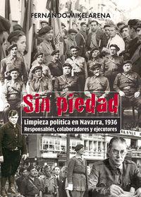 SIN PIEDAD - LIMPIEZA POLITICA EN NAVARRA, 1936. RESPONSABLES, COLABORADORES Y EJECUTORES (PREMIO EUSKADI DE ENSAYO 2016)