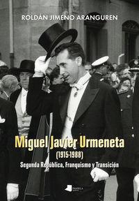 Miguel Javier Urmeneta (1915-1988) - Segunda Republica, Franquismo Y Transicion - Roldan Jimeno Araguren / Asisko Urmeneta Otsoa