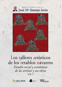Talleres Artisticos De Los Retablos Navarros, Los (vol. I) - Estudio Social Y Economico De Los Artistas Y Sus Obras - Jose Maria Jimeno Jurio / Roldan Jimeno Aranguren (ed. )