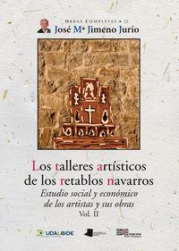 TALLERES ARTISTICOS DE LOS RETABLOS NAVARROS, LOS (VOL. II) - ESTUDIO SOCIAL Y ECONOMICO DE LOS ARTISTAS Y SUS OBRAS