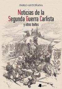 Noticias De La Segunda Guerra Carlista Y Otros Textos - Pablo Antoñana Chasco