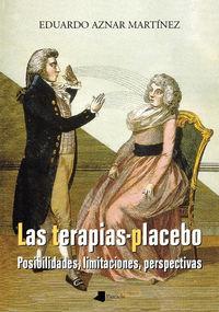 Terapias-Placebo, Las - Posibilidades, Limitaciones, Perspectivas - Eduardo Aznar Martinez