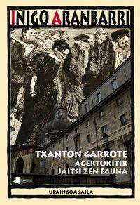 Txanton Garrote - Agertokitik Jaitsi Zen Eguna - Iñigo Aranbarri