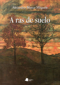 A Ras De Suelo - Alejandro Blasco Miquele