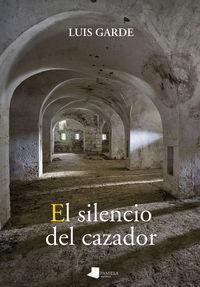 El silencio del cazador - Luis Garde