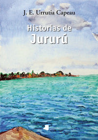 Historias De Jururu - Capeau J. E. Urrutia