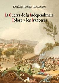 guerra de la independencia, la - tolosa y los franceses - Jose Antonio Recondo