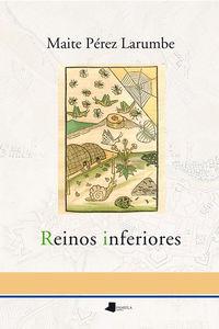 Reinos Inferiores - Maite Perez Larumbe