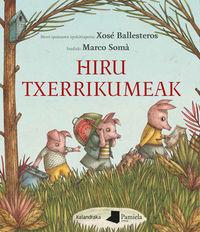 Hiru Txerrikumeak - Xose Ballesteros (ed. ) / Marco Soma (il. )