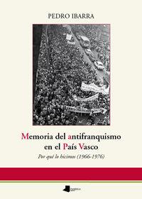 MEMORIA DEL ANTIFRANQUISMO EN EL PAIS VASCO - POR QUE LO HICIMOS (1966-1976)