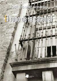 El robo de la catedral - Jose Luis Diaz Monreal