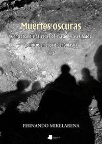 Muertes Oscuras - Contrabandistas, Redes De Evasion Y Asesinatos Politicos En El Pais Del Bidasoa (1936) - Fernando Mikelarena