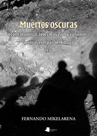 MUERTES OSCURAS - CONTRABANDISTAS, REDES DE EVASION Y ASESINATOS POLITICOS EN EL PAIS DEL BIDASOA (1936)