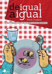 De Igual A Igual - 8 Historias Del Comedor Solidario Paris 365 - Patxi Irurzun Ilundain