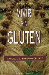 Vivir Sin Gluten - Manual Del Enfermo Celiaco - Alma Rodriguez