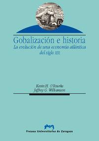 Globalizacion E Historia - La Evolucion De Una Economia Atlantica - KEVIN H. O'ROURKE / Jeffrey G. Williamson