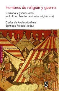 HOMBRES DE RELIGION Y GUERRA - CRUZADA Y GUERRA SANTA EN LA EDAD MEDIA PENINSULAR (SIGLOS X-XV)