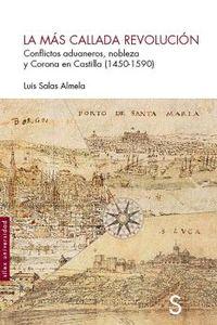 MAS CALLADA REVOLUCION, LA - CONFLICTOS ADUANEROS, NOBLEZA Y CORONA DE CASTILLA (1450-1590)