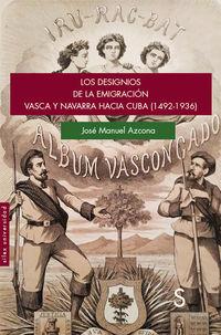 Designios De La Emigracion Vasca Y Navarra Hacia Cuba, Los (1492-1936) - Jose Manuel Azcona Pastor