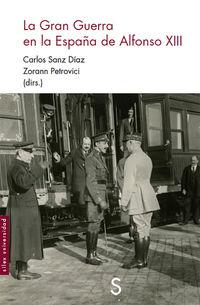 La gran guerra en la españa de alfonso xiii - Carlos Sanz Diaz / Zorann Petrovici