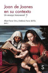 Joan De Joanes En Su Contexto - Un Ensayo Transversal - Albert Ferrar Orts / Estefania Ferrer Del Rio