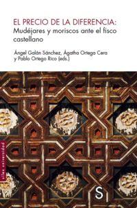 PRECIO DE LA DIFERENCIA, EL - MUDEJARES Y MORISCOS ANTE EL FISCO CASTELLANO