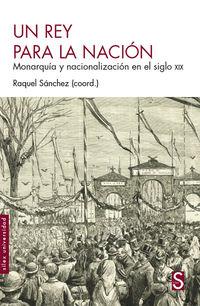 Rey Para La Nacion, Un - Monarquia Y Nacionalizacion En El Siglo Xix - Raquel Sanchez (coord. )