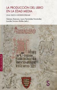 Produccion Del Libro En La Edad Media, La - Una Vision Interdisciplinar - Gemma Avenoza / Laura Fernandez Fernandez / Lourdes Soriano Robles