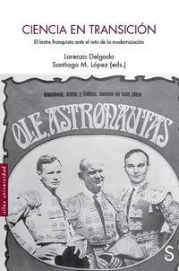 Ciencia En Transicion - El Lastre Franquista Ante El Reto De La Modernizacion - Lorenzo Delgado (ed. ) / Santiago M. Lopez (ed. )