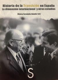HISTORIA DE LA TRANSICION EN ESPAÑA - LA DIMENSION INTERNACIONAL Y OTROS ESTUDIOS