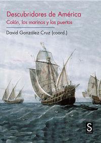 Descubridores De America - Colon, Los Marinos Y Los Puertos - David Gonzalez Cruz (coord. )