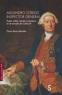 Alejandro O'reilly, Inspector General - Poder Militar, Familia Y Territorio En El Reinado De Carlos Iii - Oscar Recio Morales