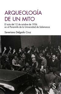 ARQUEOLOGIA DE UN MITO - EL ACTO DEL 12 DE OCTUBRE DE 1936 EN EL PARANINFO DE LA UNIVERSIDAD DE SALAMANCA