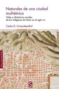 Naturales De Una Ciudad Multietnica - Vidas Y Dinamicas Sociales De Los Indigenas De Quito En El Siglo Xvii - Carlos D. Ciriza- Mendivil