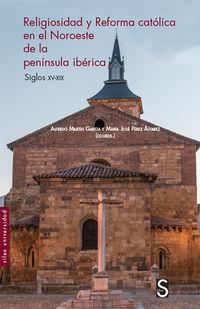 Religiosidad Y Reforma Catolica En El Noroeste De La Peninsula Iberica (siglos Xv-Xix) - Alfredo Martin Garcia / Maria Jose Perez Alvarez