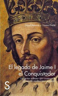 legado de jaime i el conquistador, el - las gestas militares que construyeron el imperio mediterraneo aragones - David Barreras / Cristina Duran