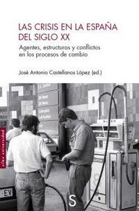 CRISIS EN LA ESPAÑA DEL SIGLO XX, LAS - AGENTES, ESTRUCTURAS Y CONFLICTOS EN LOS PROCESOS DE CAMBIO