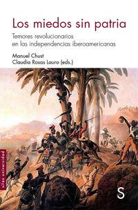 Miedos Sin Patria, Los - Temores Revolucionarios En Las Independencias Iberoamericanas - Manuel Chust / Claudia Rosas Lauro